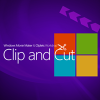 Clip and Cut – The Windows Movie Maker and Cliplets Workshop